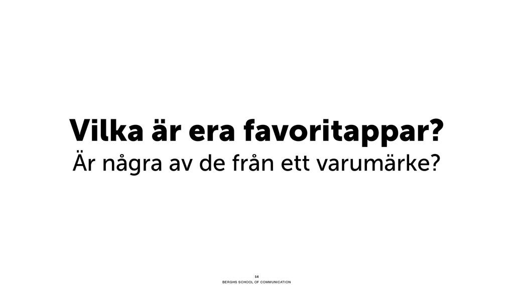 BERGHS SCHOOL OF COMMUNICATION 54 Vilka är era ...