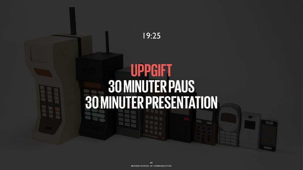 BERGHS SCHOOL OF COMMUNICATION 64 UPPGIFT 30 MI...