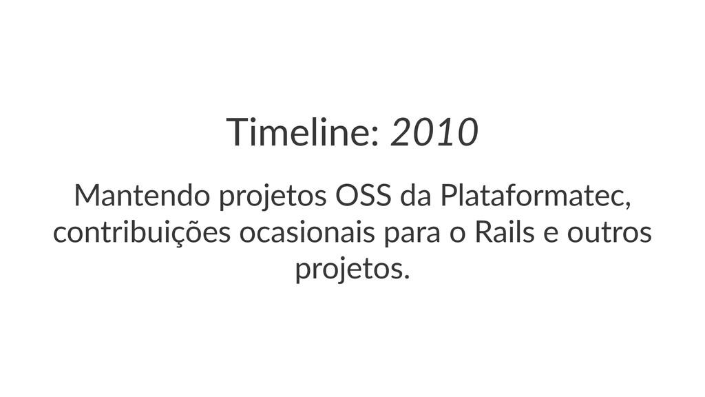 Timeline:(2010 Mantendo(projetos(OSS(da(Platafo...