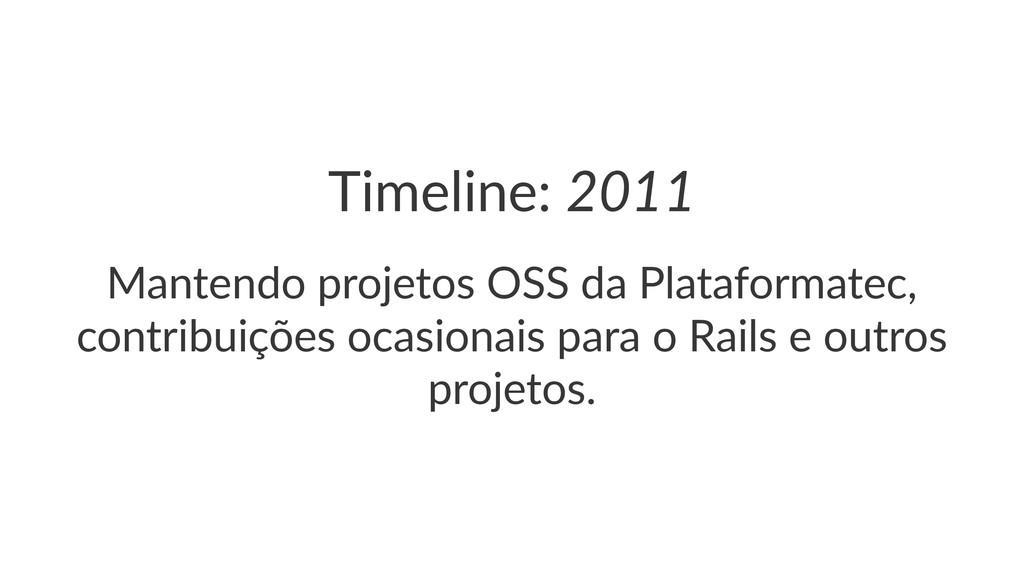 Timeline:(2011 Mantendo(projetos(OSS(da(Platafo...