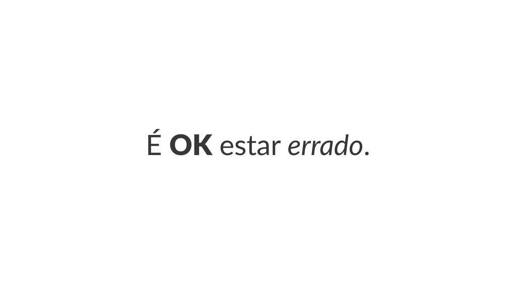 """É""""OK""""estar""""errado."""