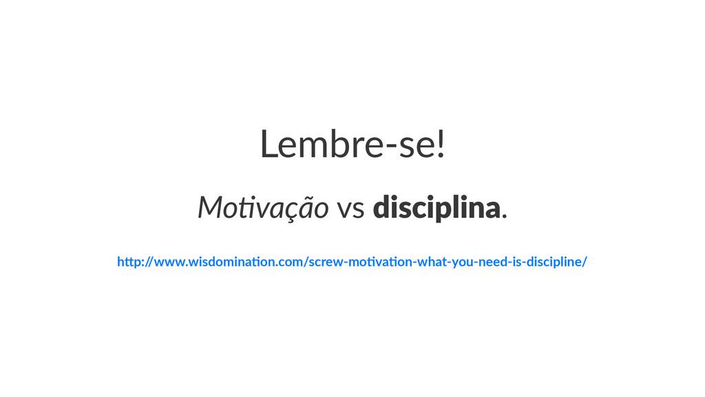 """Lembre&se! Mo#vação!vs!disciplina. h""""p:/ /www.w..."""