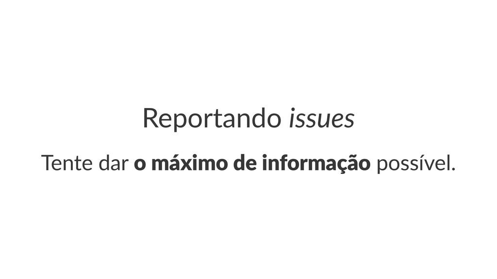 "Reportando*issues Tente%dar%o""máximo""de""informa..."