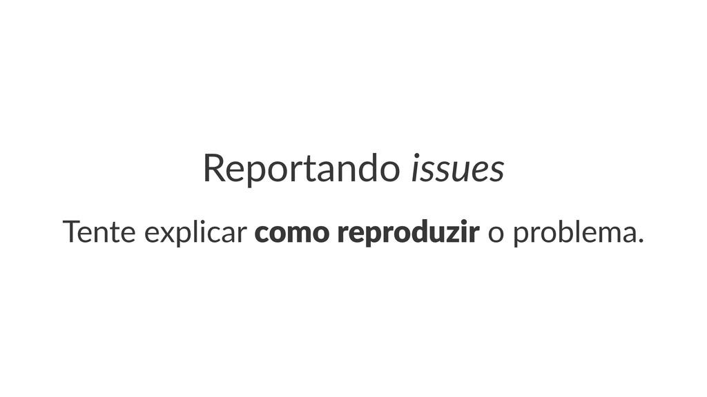 Reportando*issues Tente%explicar%como$reproduzi...
