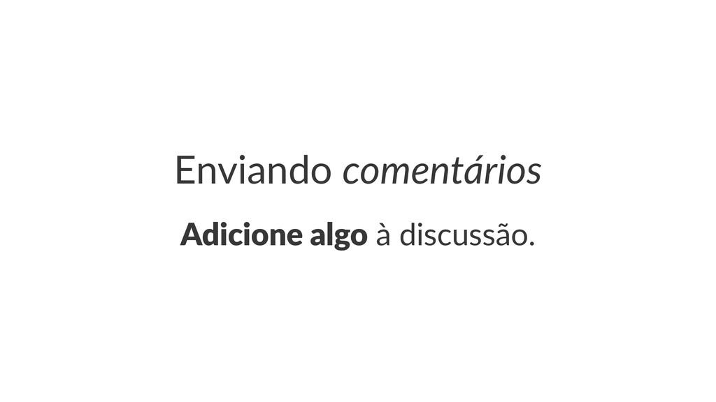 Enviando(comentários Adicione(algo!à!discussão.