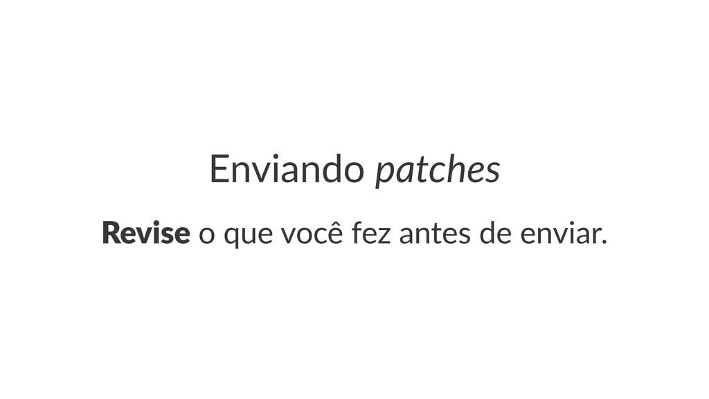 Enviando(patches Revise!o!que!você!fez!antes!de...