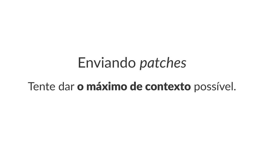 """Enviando(patches Tente%dar%o""""máximo""""de""""contexto..."""