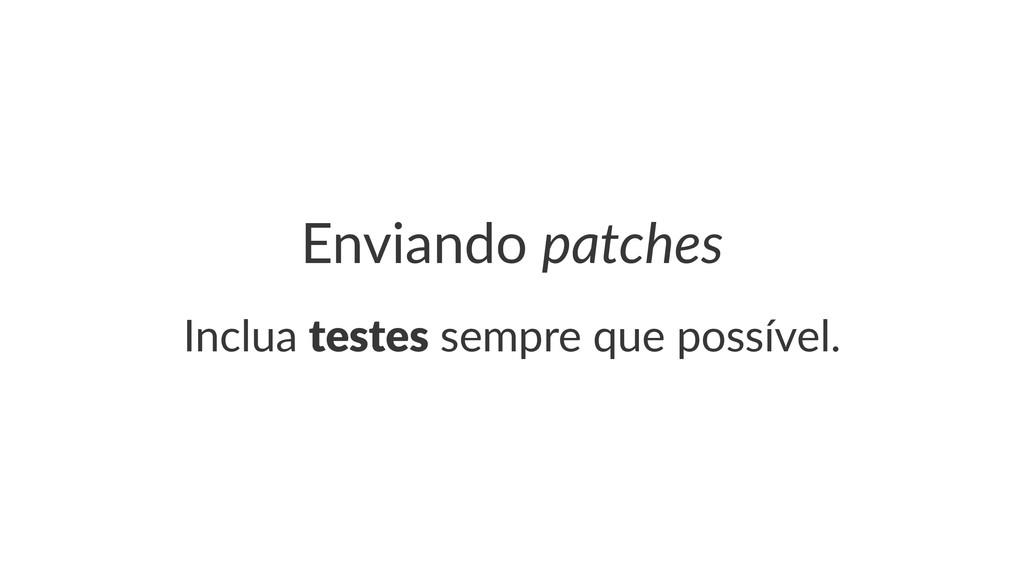 Enviando(patches Inclua'testes'sempre'que'possí...