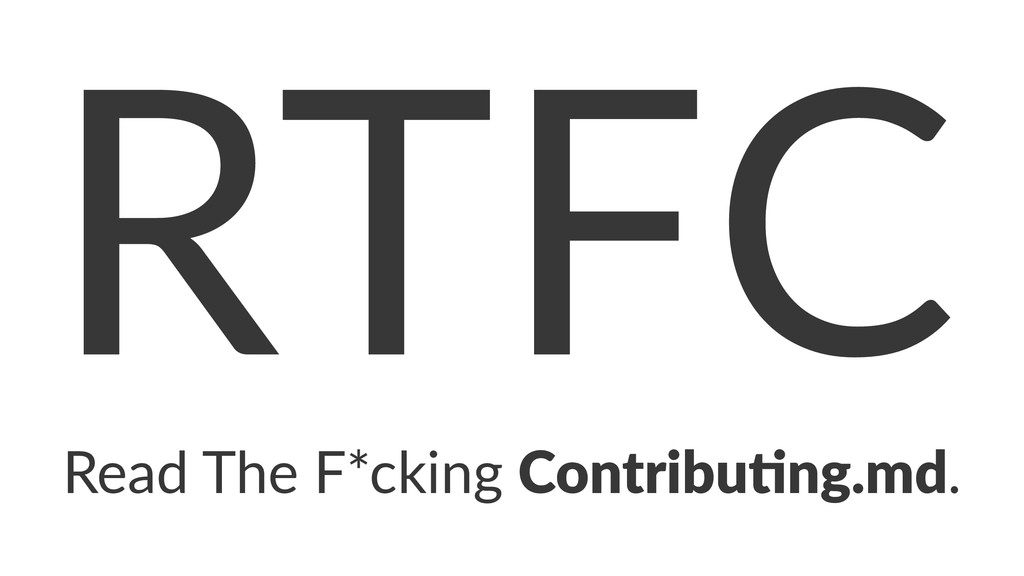 RTFC Read%The%F*cking%Contribu)ng.md.