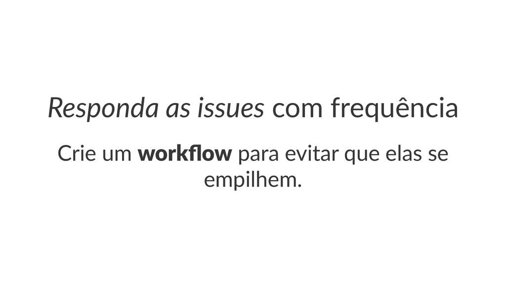 Responda)as)issues!com!frequência Crie%um%workfl...