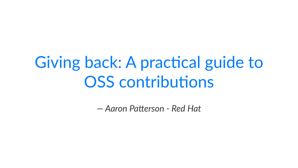Giving&back:&A&prac/cal&guide&to& OSS&contribu/...