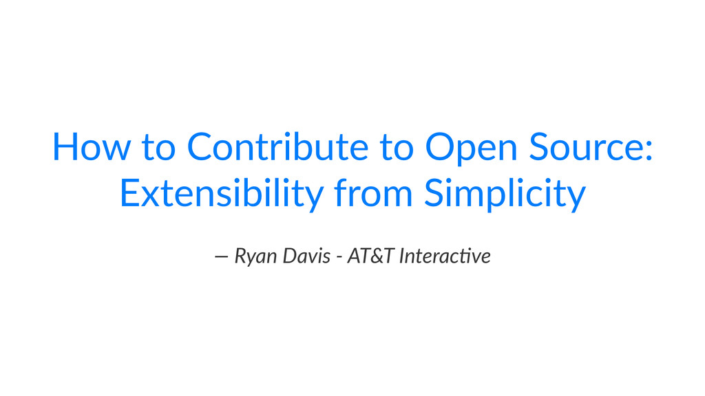 How$to$Contribute$to$Open$Source:$ Extensibilit...