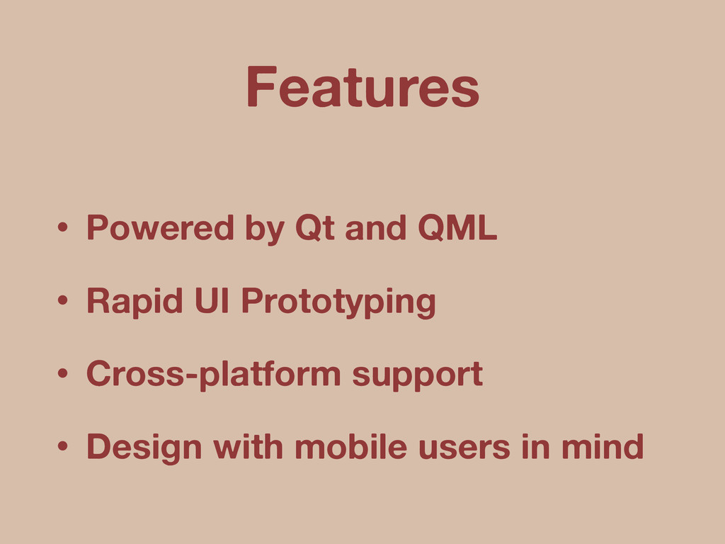 • Powered by Qt and QML • Rapid UI Prototyping ...