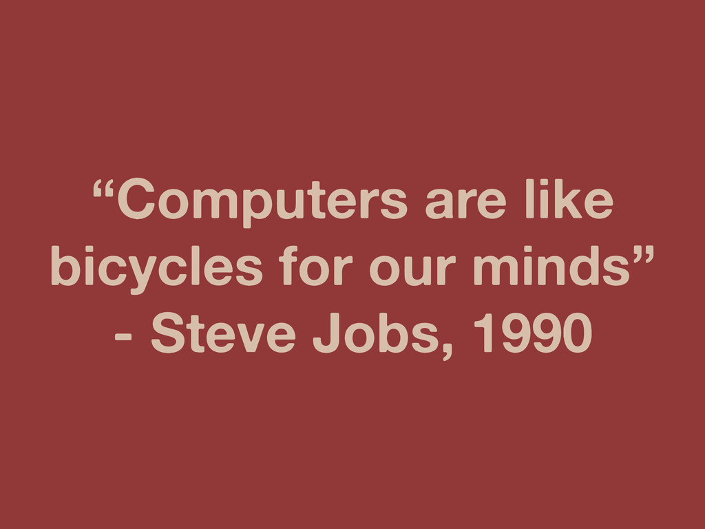 """""""Computers are like bicycles for our minds"""" - S..."""
