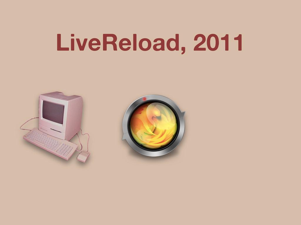 LiveReload, 2011