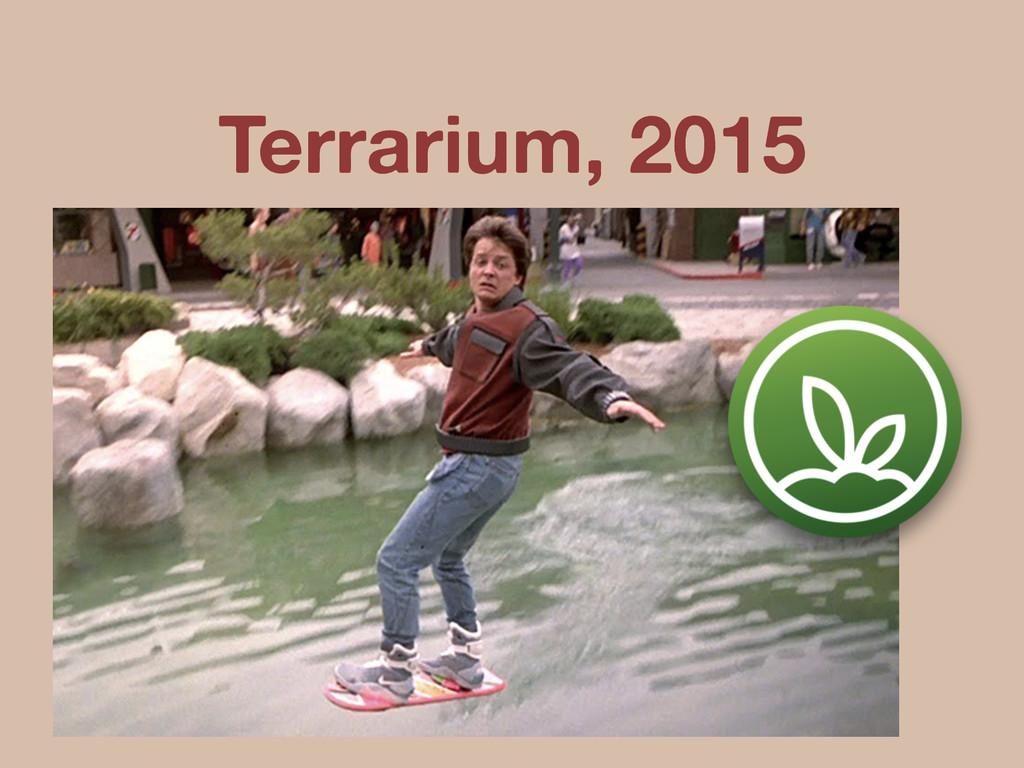 Terrarium, 2015