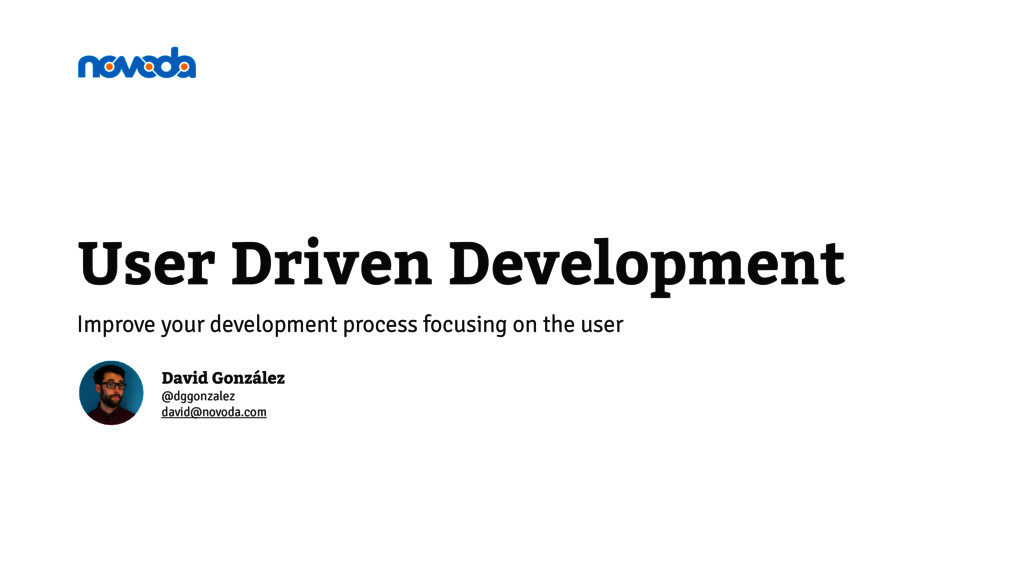 User Driven Development Improve your developmen...