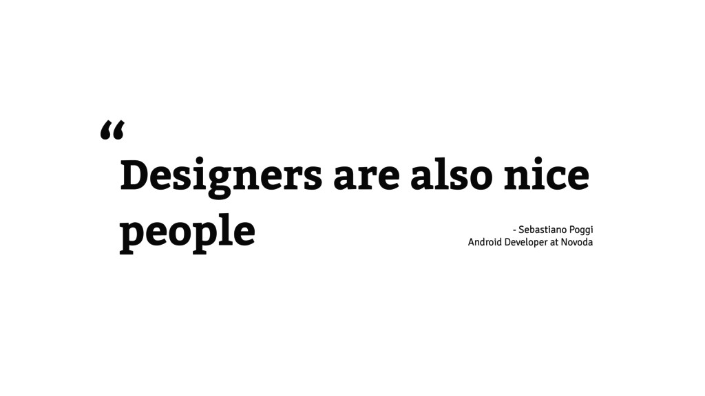 "Designers are also nice people "" - Sebastiano P..."