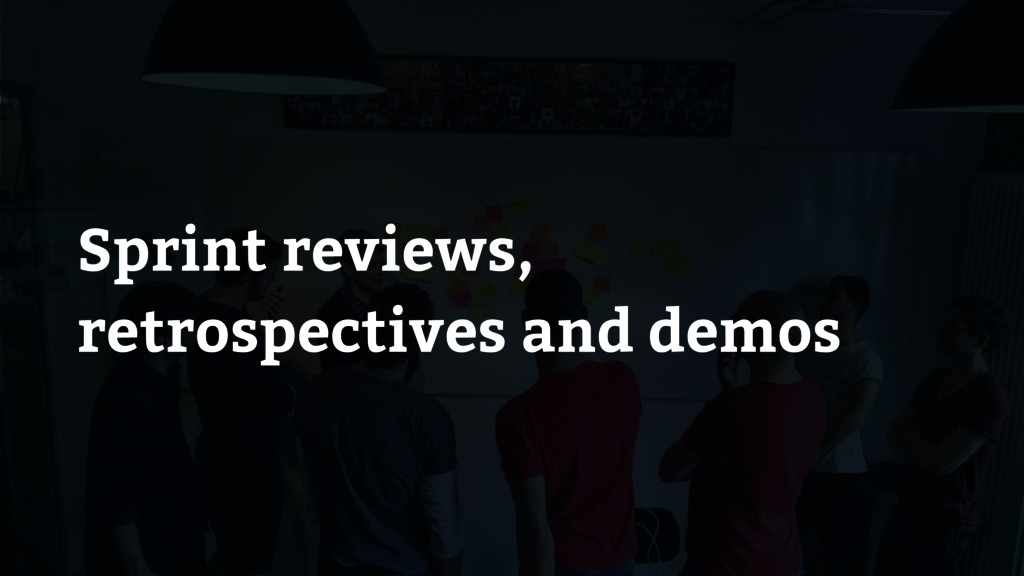 Sprint reviews, retrospectives and demos