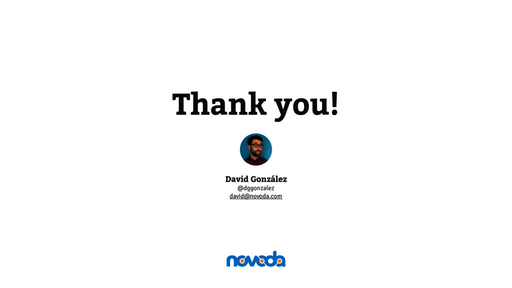 Thank you! David González @dggonzalez david@nov...