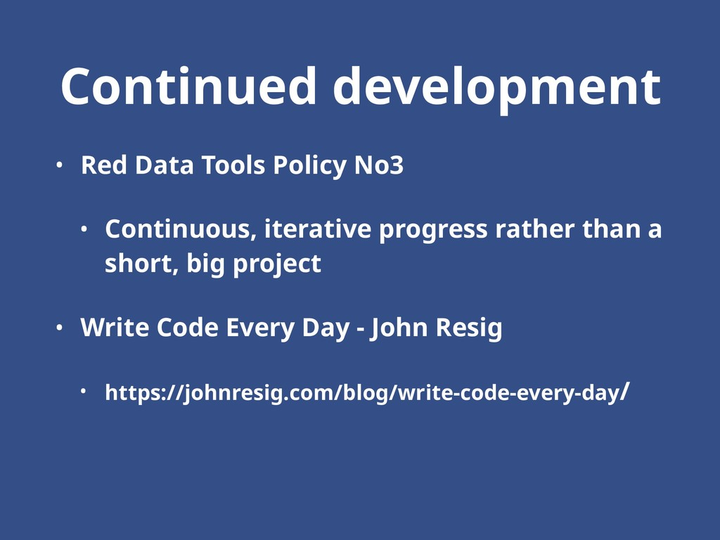 Continued development • Red Data Tools Policy N...