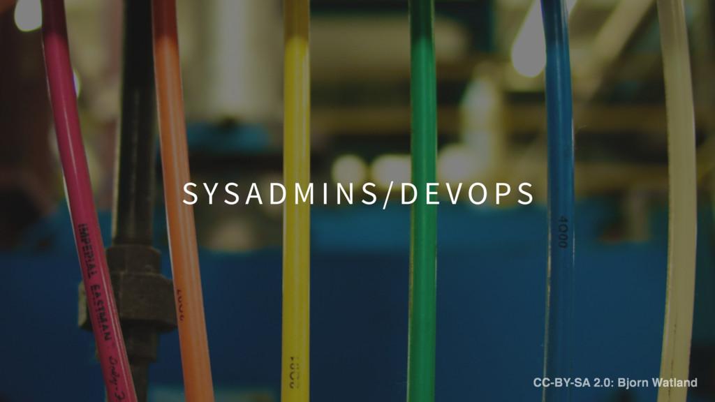 SYS A D M I N S / D E V O P S CC-BY-SA 2.0: Bjo...