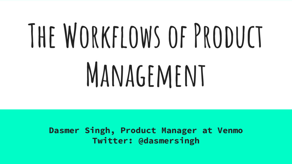 The Workflows of Product Management Dasmer Sing...