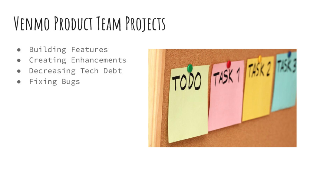Venmo Product Team Projects ● Building Features...