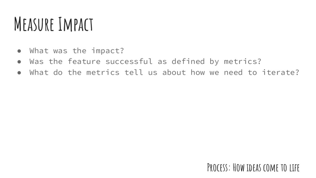● What was the impact? ● Was the feature succes...