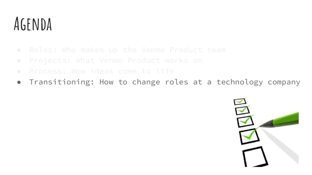 Agenda ● Roles: Who makes up the Venmo Product ...