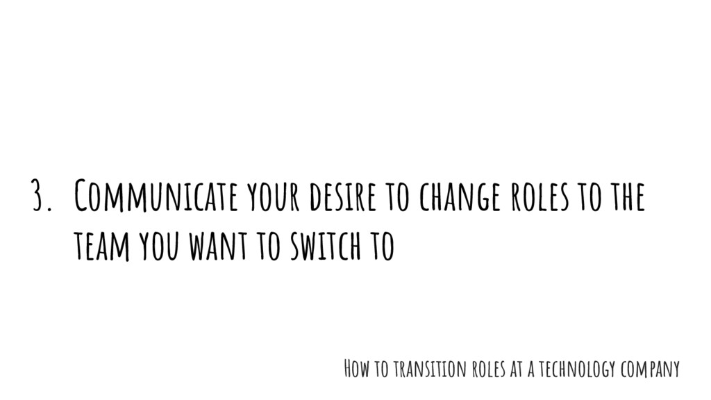 3. Communicate your desire to change roles to t...
