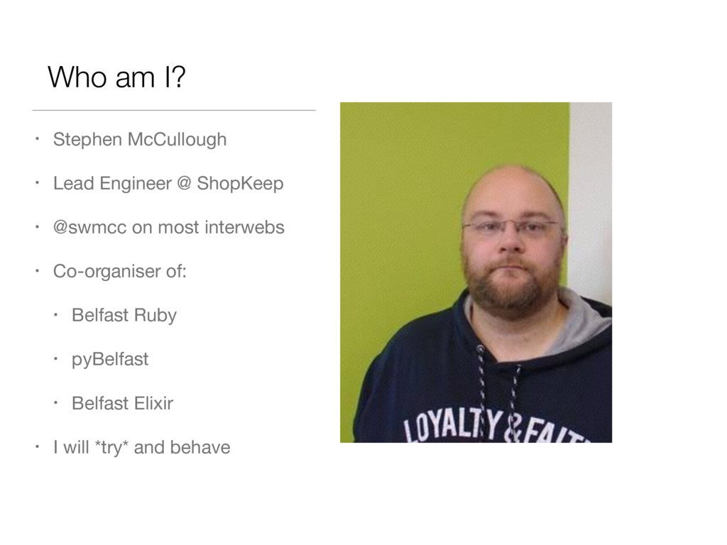 Who am I? • Stephen McCullough  • Lead Engineer...