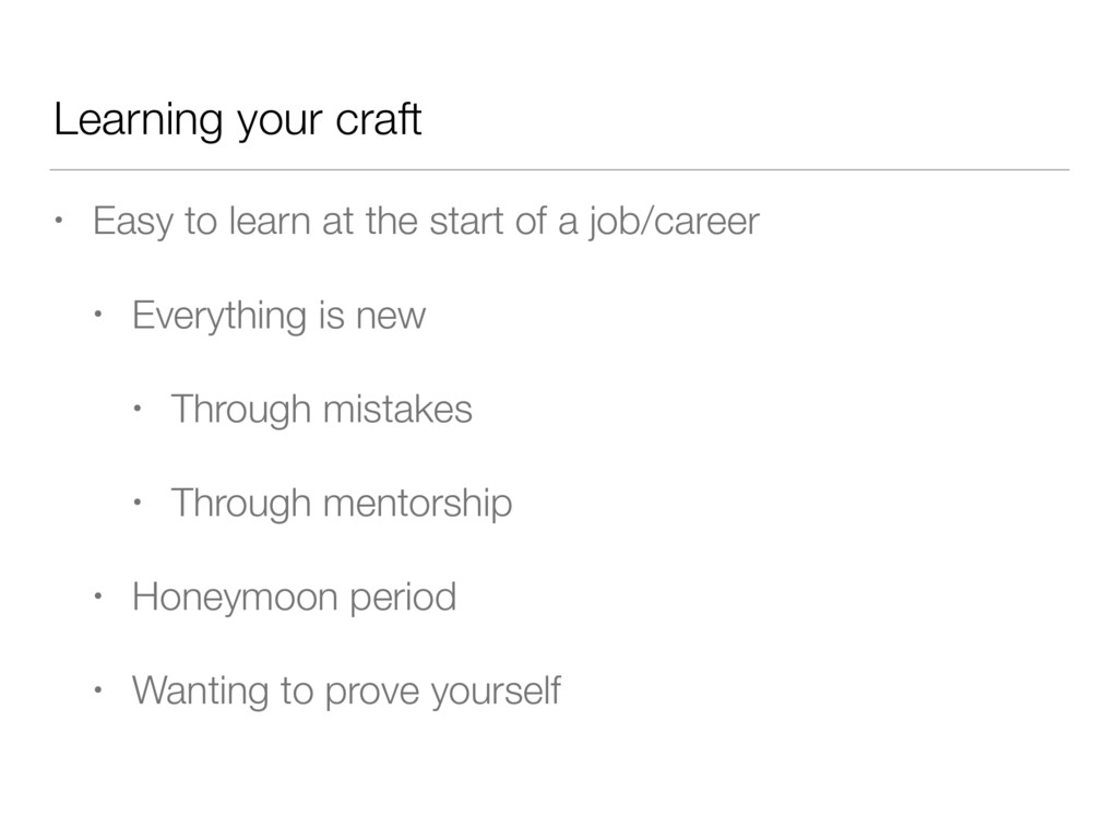 Learning your craft • Easy to learn at the star...