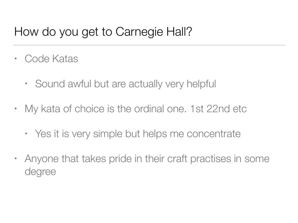 How do you get to Carnegie Hall? • Code Katas •...