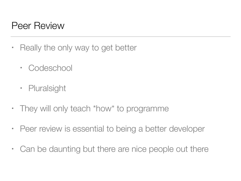 Peer Review • Really the only way to get better...