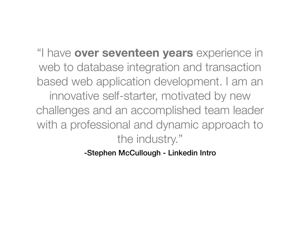 "-Stephen McCullough - Linkedin Intro ""I have ov..."