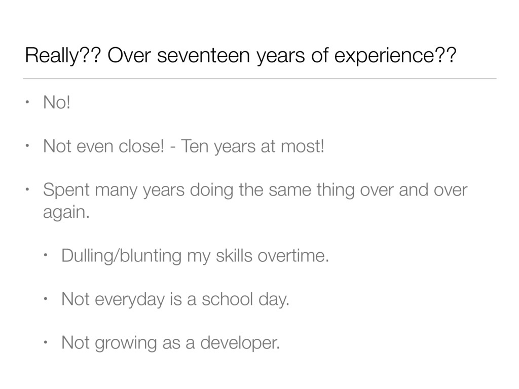 Really?? Over seventeen years of experience?? •...