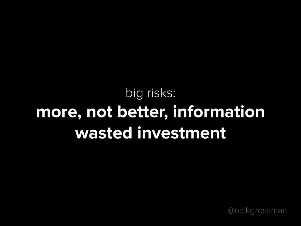 @nickgrossman big risks: more, not better, info...