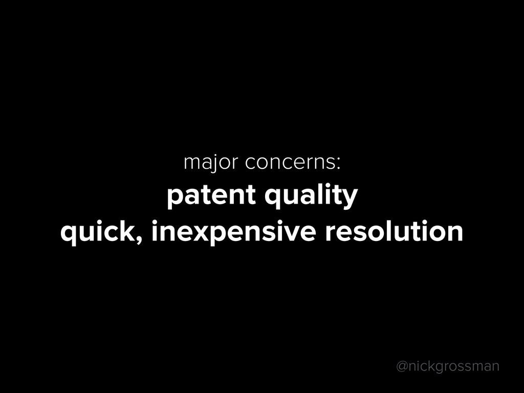 @nickgrossman major concerns: patent quality qu...