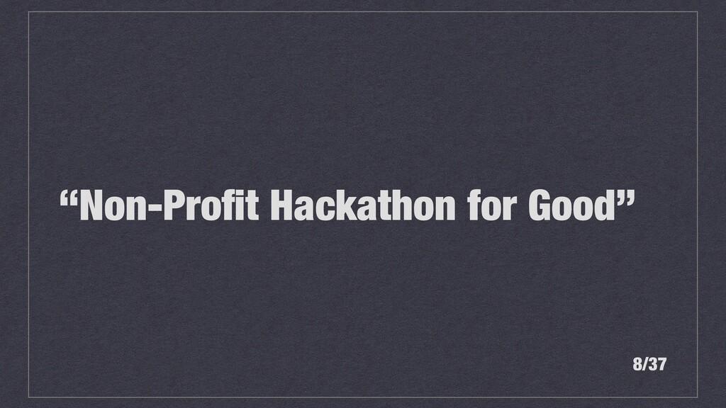 """""""Non-Profit Hackathon for Good"""" 8/37"""