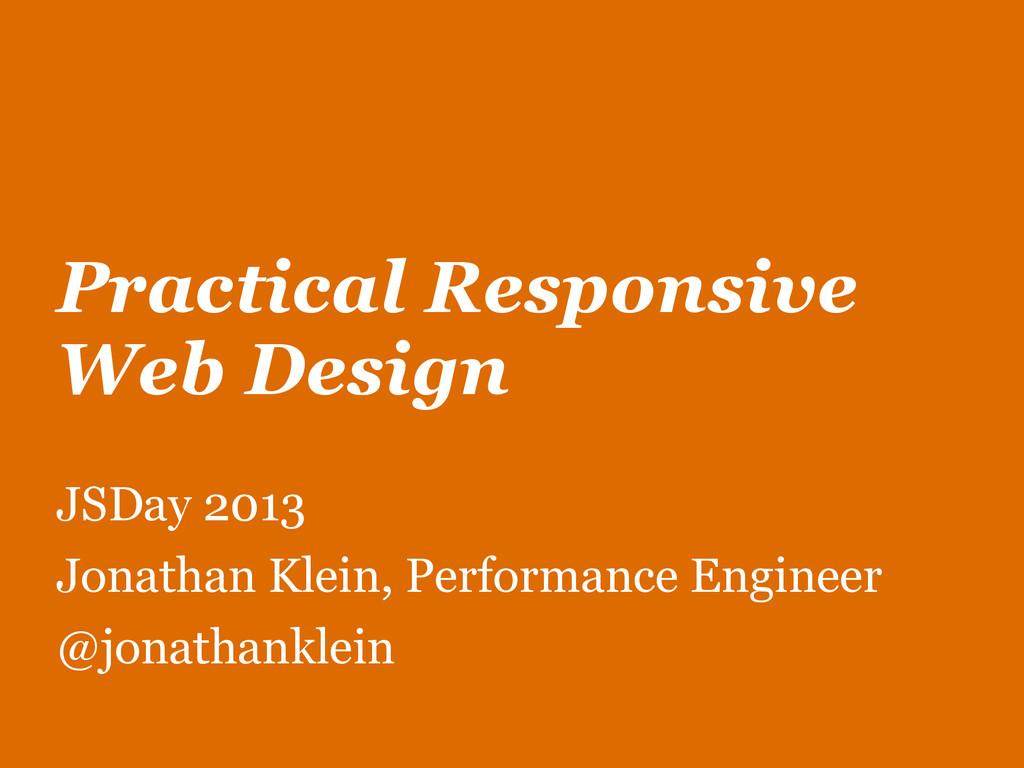Practical Responsive Web Design JSDay 2013 Jona...