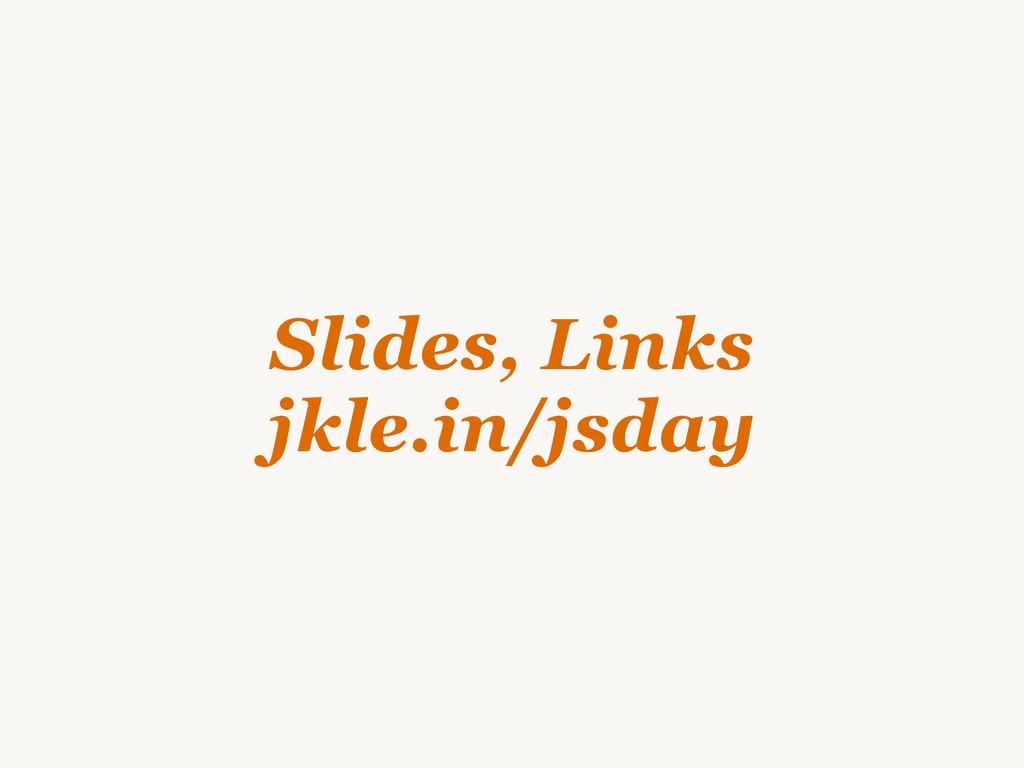 Slides, Links jkle.in/jsday