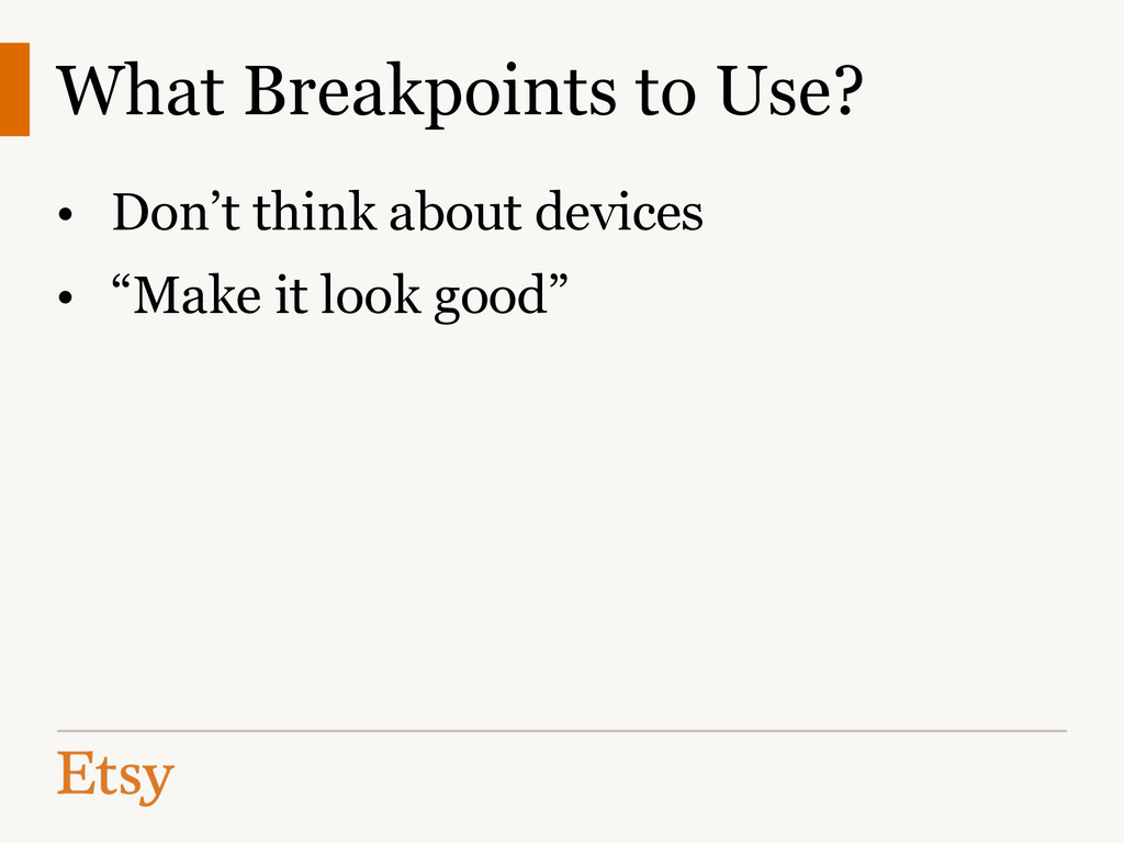 What Breakpoints to Use? • Don't think about de...