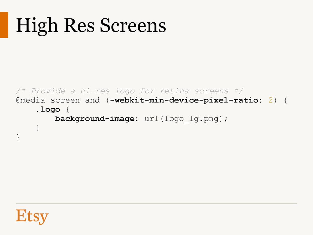 High Res Screens ! ! ! ! /* Provide a hi-res lo...