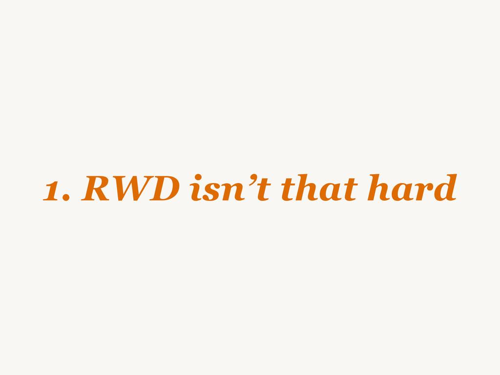 1. RWD isn't that hard