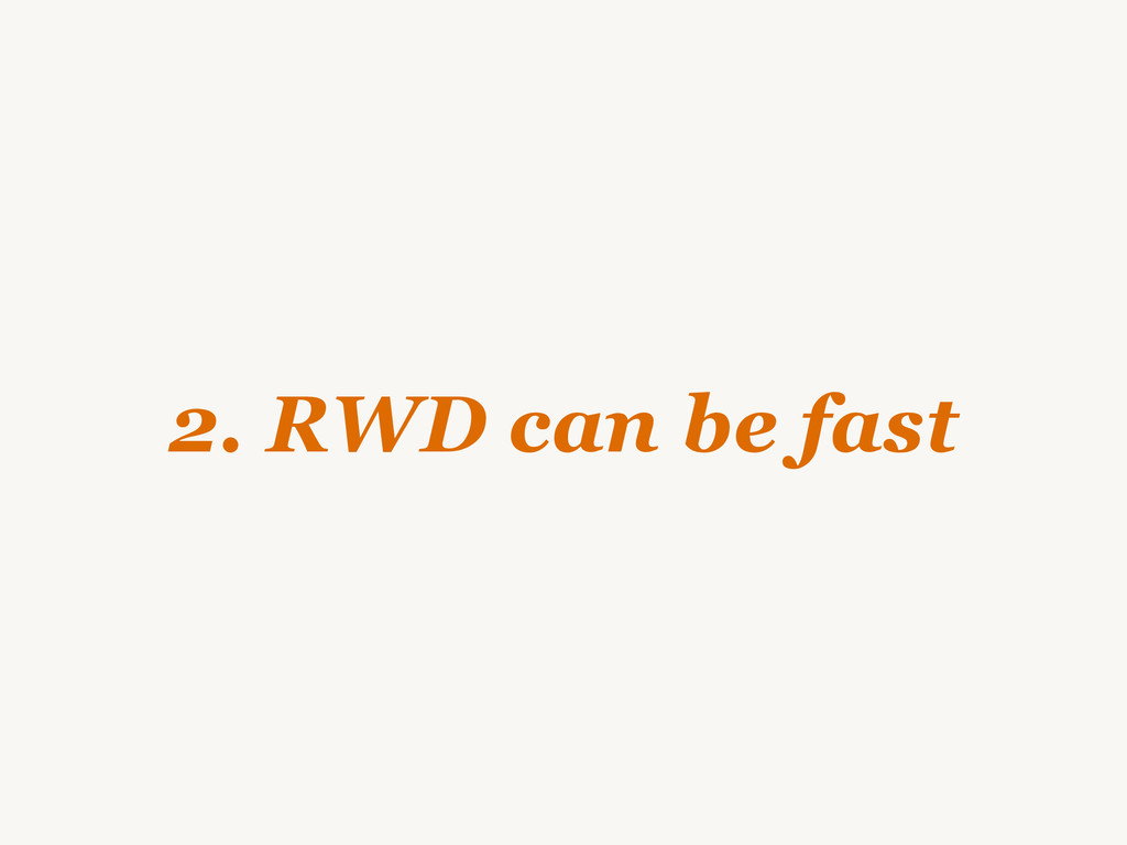 2. RWD can be fast