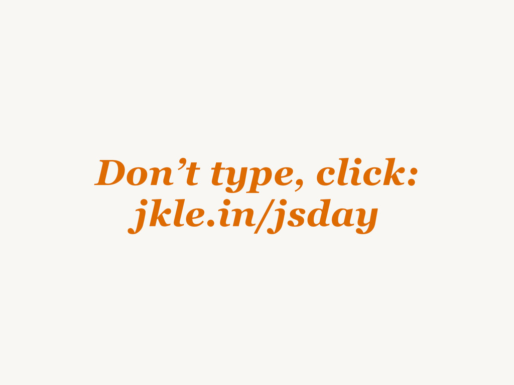 Don't type, click: jkle.in/jsday