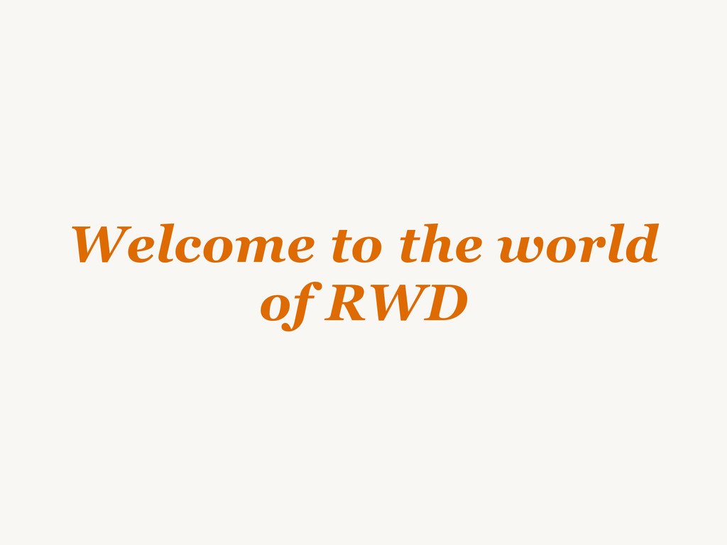 Welcome to the world of RWD