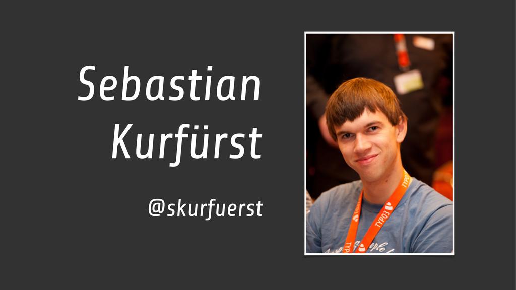 Sebastian Kurfürst @skurfuerst