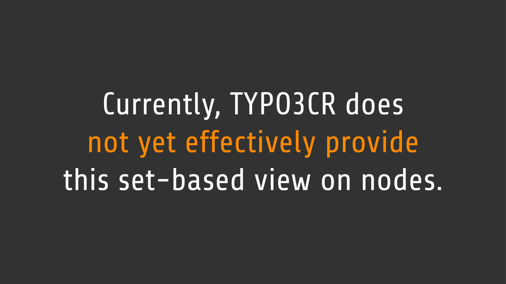 Currently, TYPO3CR does not yet effectively pro...